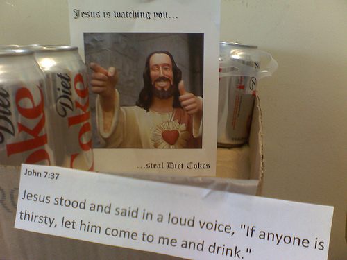 Jesus is watching you...stealdietcokes